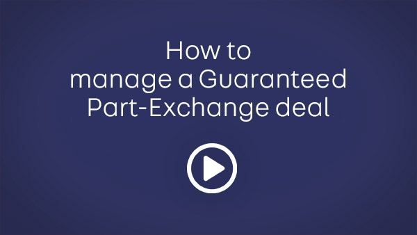 How to             manage a Guaranteed             Part-Exchange deal